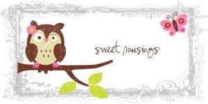sweet musings banner 8.3.07 copy2